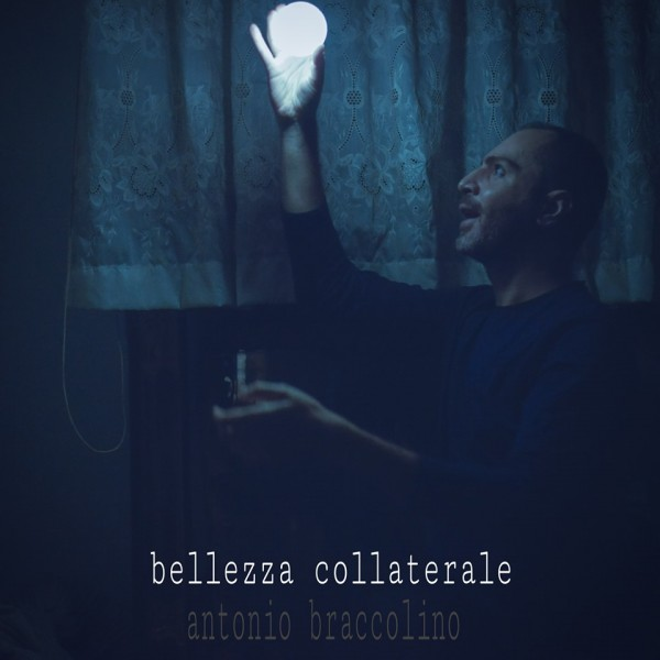 """In radio e nei digital store dal 6 Dicembre il nuovo singolo di Antonio Braccolino """"Bellezza collaterale"""""""