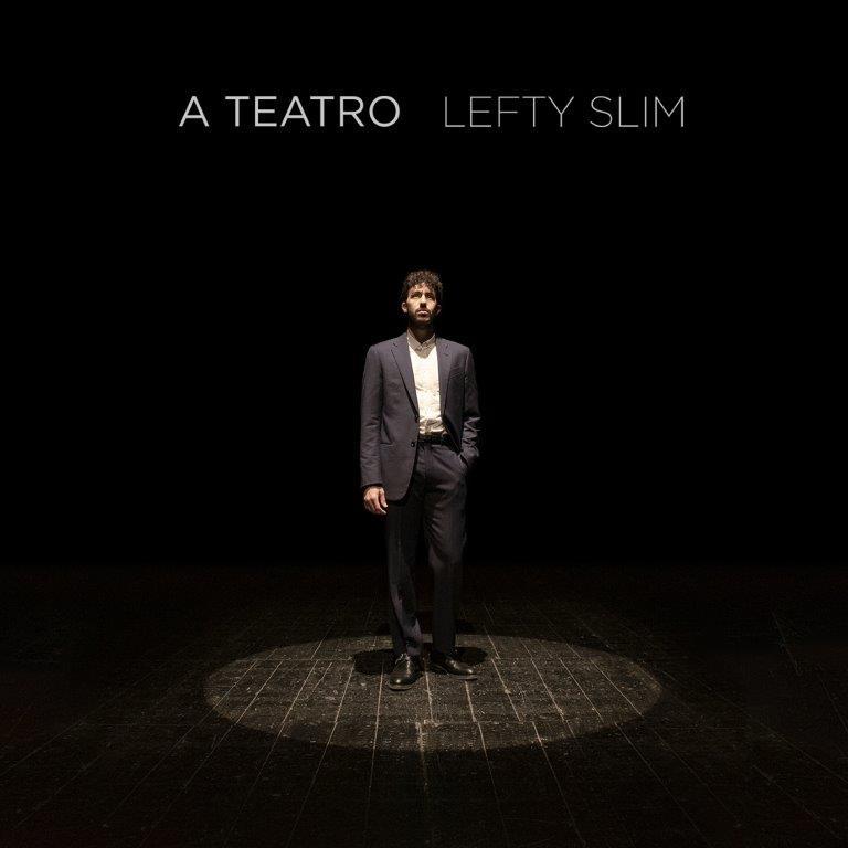 """Lefty Slim In tutti i digital store il nuovo singolo """"A teatro"""""""